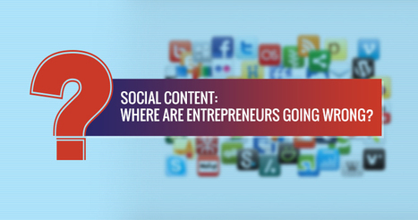 Social Content: Where are Some Entrepreneurs Going Wrong? | Content Strategy |Brand Development |Organic SEO | Scoop.it