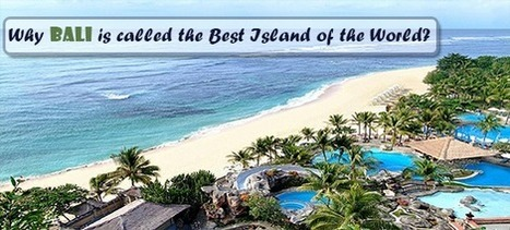 Why Bali is called the Best Island of the World? | Travel Cart UK | Scoop.it