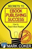 Smashwords — The Secrets to Ebook Publishing Success — A book by Mark Coker | Linguagem Virtual | Scoop.it