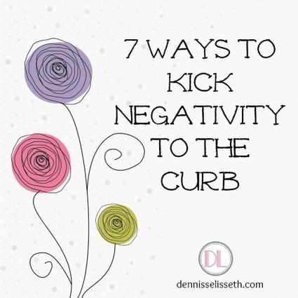 Seven ways to Eliminate Negativity | Idaholistic | Scoop.it