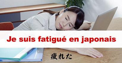 Je suis fatigué en japonais : 疲れました | japon | Scoop.it