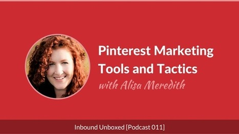 Inbound Unboxed: Pinterest Marketing Tools and Tactics with Alisa Meredith [Podcast 011] | Earnworthy | Pinterest | Scoop.it