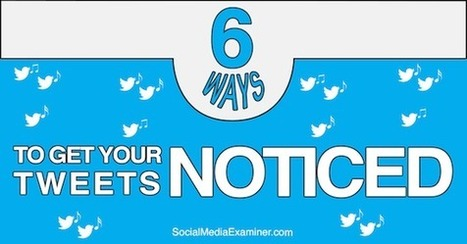 6 Ways to Get Your Tweets Noticed | | Small Business On The Web | Scoop.it