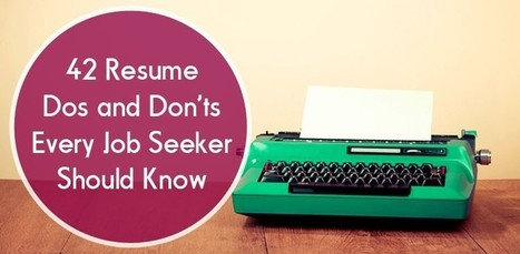 42 Resume Dos and Don'ts Every Job Seeker Should Know | Career Advising | Scoop.it