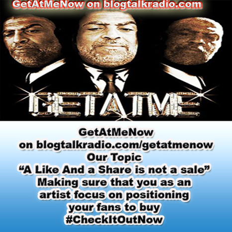 """The GetAtMeNowShow on blogtalkradio This weeks topic """"A like and a share is not a sale"""" 