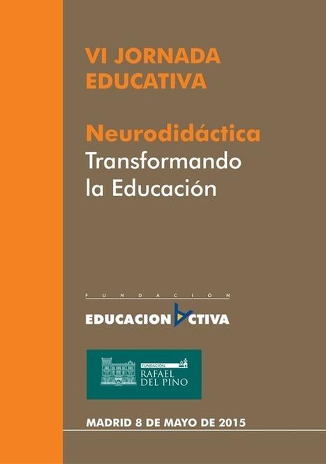 Fundación Activa » Madrid, 8 de Mayo 2015, VI Jornada Educativa: 'Neurodidáctica. Transformando la Educación'   Learningbag   Scoop.it