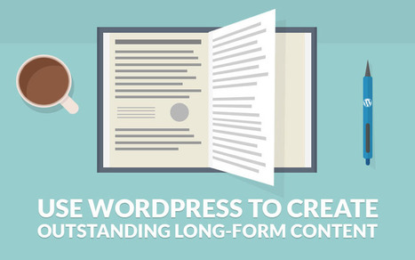Use WordPress to Create Outstanding Long-Form Content | Literacy in the algorithmic medium | Scoop.it