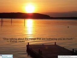 Stop talking about the things that are bothering you so much. ― Esther Hicks   Psychic Readings Source   Scoop.it