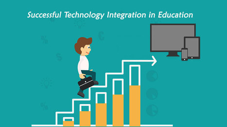 What Successful Technology Integration Must Mean for Educational Leaders | EdTechReview | Scoop.it