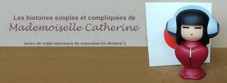 Les histoires simples et compliquées de Mademoiselle Catherine | Politique et petits oignons | Scoop.it