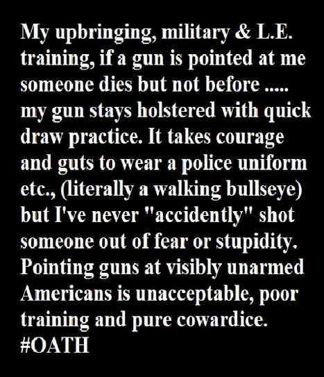 Pointing guns at visibly unarmed Americans is unacceptable, poor training and pure cowardice. LL #2A  -  #OATH | Criminal Justice in America | Scoop.it