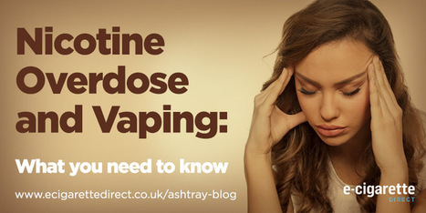 Nicotine Overdose and Vaping: What All Vapers Need to Know - Ashtray Blog | Electronic Cigarettes | Scoop.it