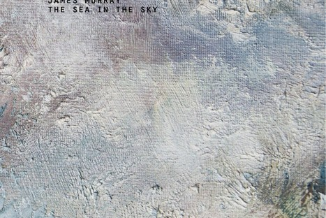 ALBUM. James Murray - The Sea in the Sky — | Musical Freedom | Scoop.it
