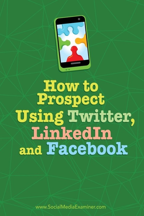 How to Prospect Using Twitter, LinkedIn, and Facebook | SEO Tips, Advice, Help | Scoop.it