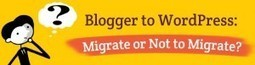 Convert Blogger to WordPress: Pros and Cons | Blogger to WordPress Migration in 15 min with CMS2CMS | Scoop.it