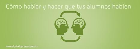 Cómo hablar y conseguir que tus alumnos hablen | Edumorfosis.it | Scoop.it