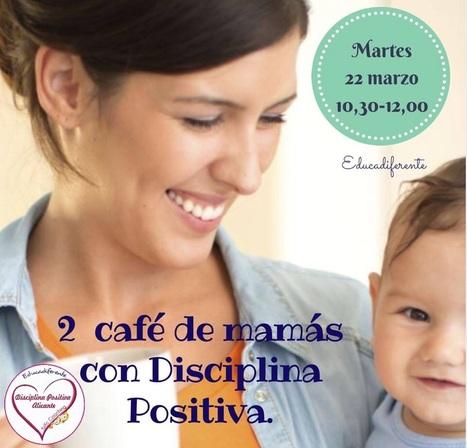 Café para mamás y papás con Disciplina Positiva en Alicante #tuxccoaching | La educación del futuro | Scoop.it