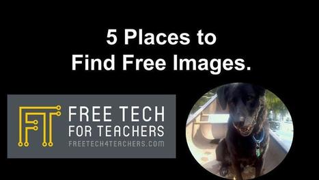 5 Ways Students Can Find Free Images via @rmbyrne | iPads, MakerEd and More  in Education | Scoop.it