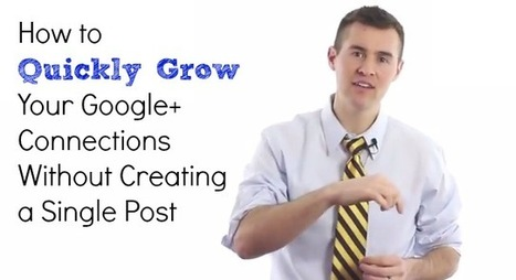 Rapidly Grow Your Google+ Connections Without Creating a Single Post [Video] | Content Marketing Articles | Scoop.it