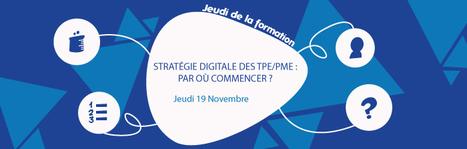 Jeudi de la formation : Stratégie #digitale des #TPE #PME, par où commencer ? | La Cantine Toulouse | Webmarketing & TPE-PME | Scoop.it