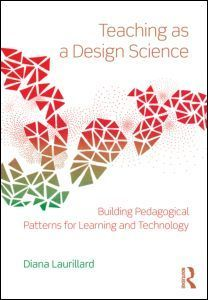 Teaching as a Design Science: Building Pedagogical Patterns for Learning and Technology | Transformative Digital Learning Design | Scoop.it
