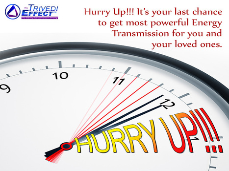 Hurry Up!!! It's your last chance to get most powerful Energy Transmission for you and your loved ones. | Spiritual Master | Scoop.it