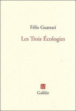 Félix Guattari : Qu'est-ce que l'écosophie? - Mediapart | Deleuze et l'histoire | Scoop.it