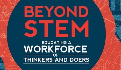 Beyond STEM: Educating a Workforce of Thinkers and Doers   STEM Connections   Scoop.it