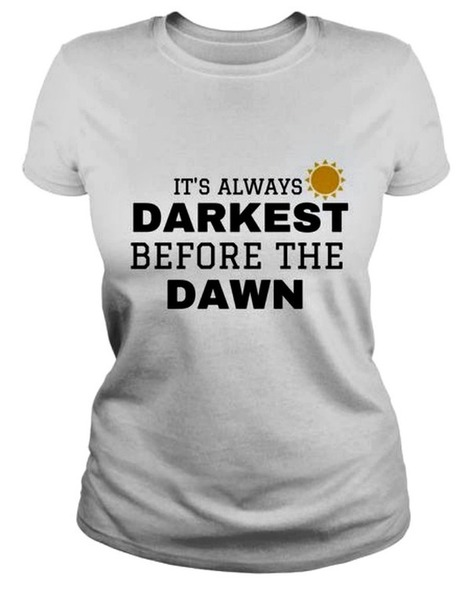 It's Always Darkest Before The Dawn TShirts And Hoodies | Nothing But News | Scoop.it