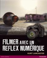 Livre : Filmer avec un reflex numérique Kurt Lancaster | Photo & Vidéo avec un DSLR Canon | Scoop.it