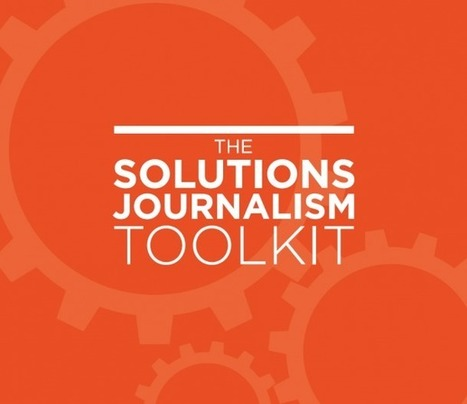 The Solutions Journalism Toolkit, at your service | Solutions Journalism Network | wemix | Scoop.it