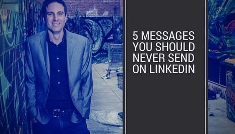5 Messages You Should Never Send on LinkedIn | Linkedin for Business Marketing | Scoop.it