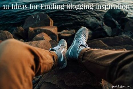 10 Ideas for Finding Blogging Inspiration - @ProBlogger | Tools, Tips, & Techniques for the Beginner Internet Marketer | Scoop.it