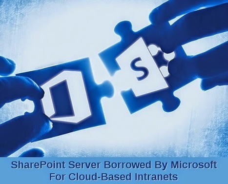 SharePoint Server Borrowed By Microsoft For Cloud-Based Intranets  Microsoft Technologies Development   Microsoft Technologies Development   Scoop.it