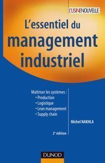 L'essentiel du management industriel / Michel Nakhla, Dunod, 2009 | Bibliothèque de l'Ecole des Ponts ParisTech | Scoop.it