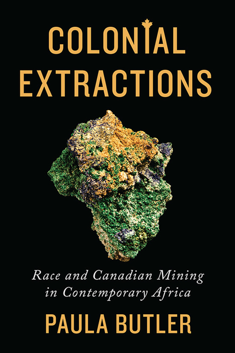 COLONIAL EXTRACTIONS: RACE AND CANADIAN MINING IN CONTEMPORARY AFRIC | Africa The Motherland | Scoop.it
