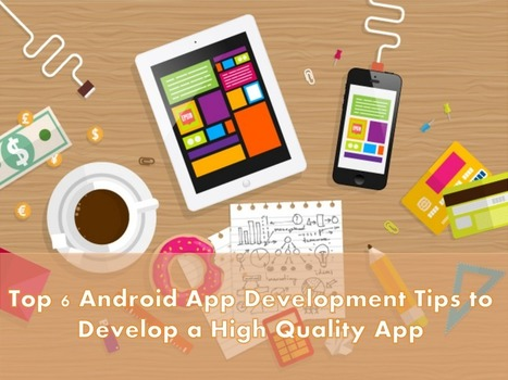 The Top Android App Development Tips to Develop a High Quality App - Arth I-Soft Blog | Android App Development India | Scoop.it