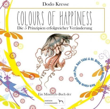 Colours of Happiness – Die 5 Prinzipien erfolgreicher Veränderung – Edition Summerhill | Heinz Peter Wallner | Eigene Artikel im Netz | Scoop.it