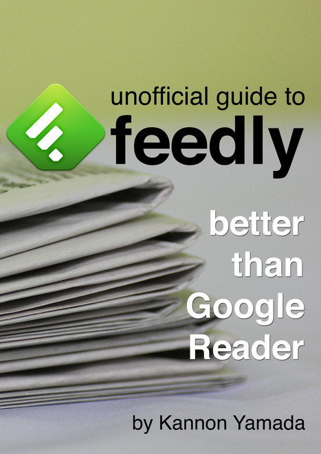 Unofficial Guide To Feedly: Better Than Google Reader | Réseaux sociaux, web 2.0 et éducation | Scoop.it