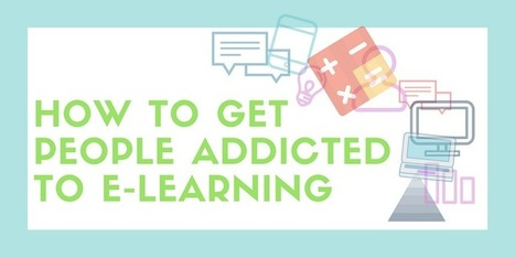 4 Ways To Get People Addicted To eLearning - eLearning Industry | Transformational Teaching and Technology | Scoop.it