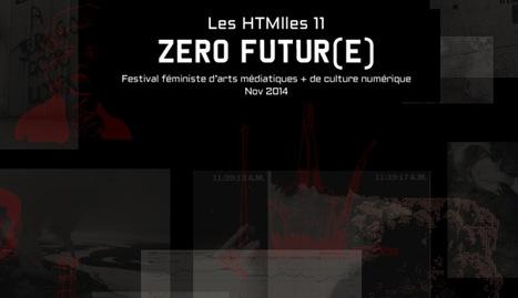 #Call for paper / Appel de texte - ZERO FUTURE - The HTMlles 11 | Feminist festival of media arts + digital culture | Digital #MediaArt(s) Numérique(s) | Scoop.it