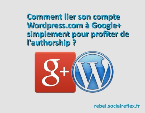 Comment lier simplement son compte Wordpress.com à son profil Google+ | WordPress | Scoop.it