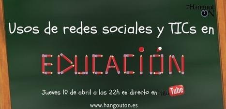Usos de redes sociales y TICs en educación en HangoutON | Uso de las TICS en el aula. Ple y entorno de aprendizaje. | Scoop.it