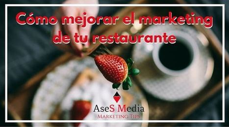 Cómo mejorar el marketing de tu restaurante | Marbella Ases Media | Scoop.it