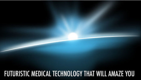 Futuristic Medical Technology That Will Amaze You | Qmed | Innovation in Health | Scoop.it
