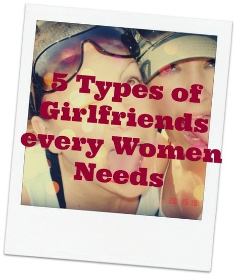 5 Types of Girlfriends every Women Needs | blogirl.info | Scoop.it