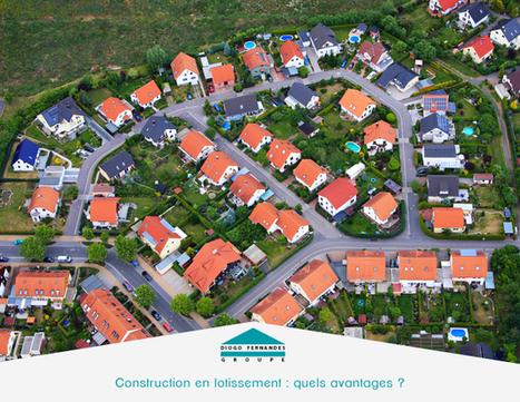 Construction en lotissement : quels avantages ? | Les actualités du Groupe Diogo Fernandes | Scoop.it