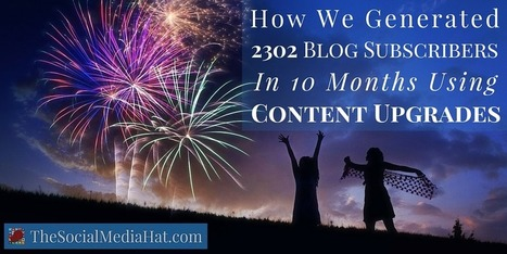 How We Generated 2302 Blog Subscribers In 10 Months Using Content Upgrades | The Content Marketing Hat | Scoop.it