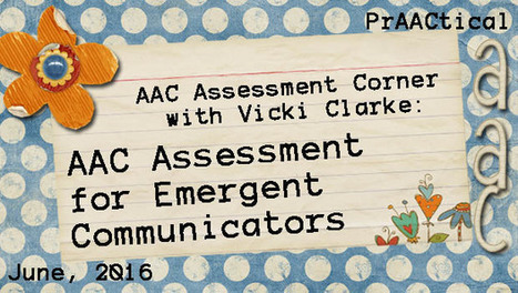 AAC Assessment Corner with Vicki Clarke: AAC Assessment for Emergent Communicators | Deaf Blind | Scoop.it