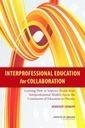 Interprofessional Education for Collaboration: Learning How to Improve Health from Interprofessional Models across the Continuum of Education to Practice – Workshop Summary - Institute of Medicine | Interprofessional Education Program Victoria University | Scoop.it